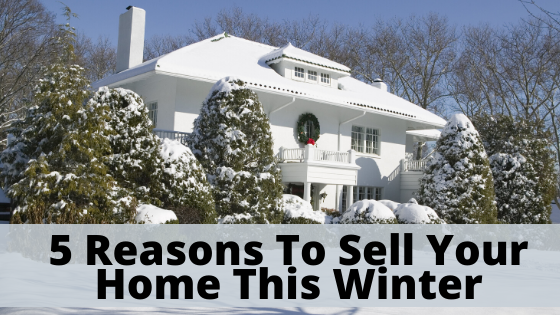 5 Reasons To Sell Your Home This Winter